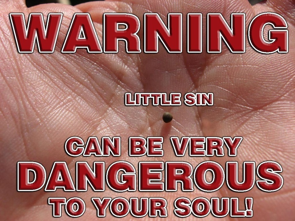 warning-little-sin-can-be-very-dangerous-to-your-soul