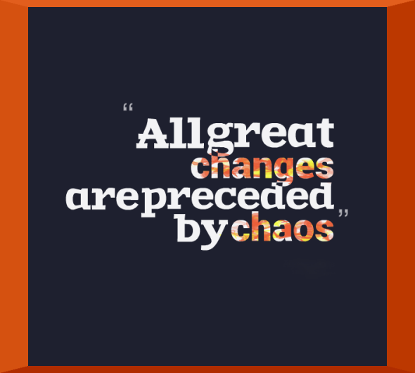 6397-all-great-changes-are-preceded-by-chaos-3707
