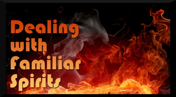 Dealing-with-Familiar-Spirits-Fire